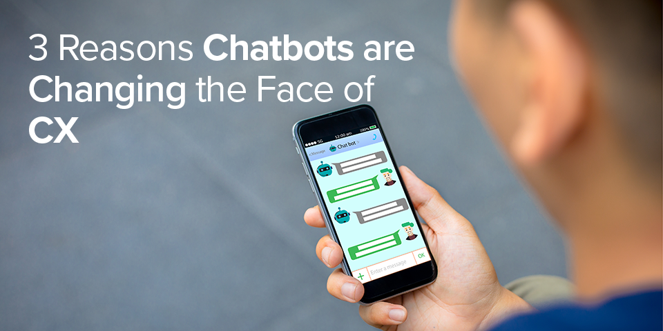 Three Reasons AI-powered Chatbots are Changing the Face of CX